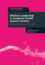 Wisdom Leadership in Academic Health Science Centers : Leading Positive Change - Margaret (Peggy) Plews-Ogan