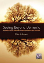 Seeing Beyond Dementia : a handbook for carers with English as a second language - Rita Salomon