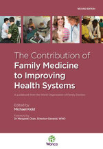 The Contribution of Family Medicine to Improving Health Systems : A Guidebook from the World Organization of Family Doctors: A guidebook from the World - Michael Kidd