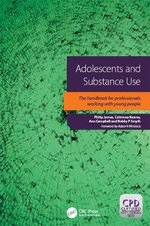 Adolescents and Substance Use : the Handbook for Professionals Working with Young People - James Philip