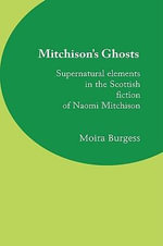 Mitchison's Ghosts : Supernatural Elements in the Scottish Fiction of Naomi Mitchison - Moira Burgess