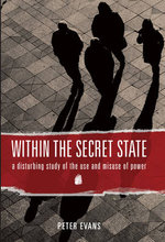Within the Secret State : A Disturbing Study of the Use and Misuse of Power - Peter Evans