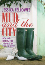 Mud and the City : Dos and Don'ts for Townies in the Country - Jessica Fellowes