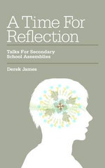 A Time for Reflection : Talks for School Assemblies - Derek James