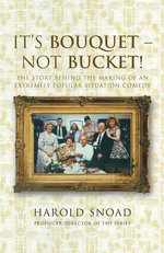 It's Bouquet - Not Bucket! : The Story Behind the Making of an Extremely Popular Situation Comedy - Harold Snoad