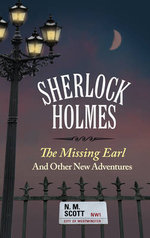 Sherlock Holmes : The Missing Earl and Other New Adventures - N. M. Scott