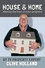 House and Home : How to Make the Best of Your Property - Clive Holland