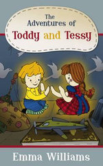 The Adventures of Toddy and Tessy - Emma Williams