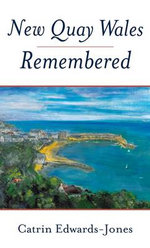 New Quay Wales Remembered - Catrin Edwards-Jones