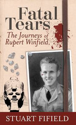 Fatal Tears : The Journeys of Rupert Winfield - Stuart Fifield