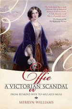 Effie a Victorian Scandal : From Ruskin's Wife to Millais's Muse - Merryn Williams