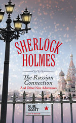 Sherlock Holmes : The Russian Connection and Other New Adventures - N. M. Scott