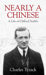 Nearly a Chinese : A Life of Clifford Stubbs - Charles Tyzack
