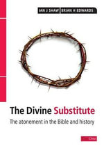 Divine Substitute : The Atonement in the Bible and History - Brian H. Edwards