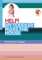 Help! My Toddler Rules the House - Paul Tautges