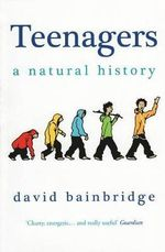 Teenagers : A Natural History - David Bainbridge