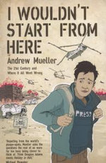 I Wouldn't Start from Here : The Twentieth Century and Where it All Went Wrong - Andrew Mueller