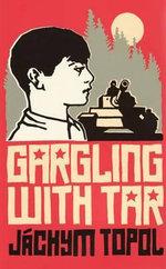 Gargling with Tar - Jachym Topol