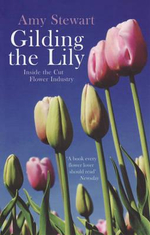 Gilding the Lily : Inside the Cut Flower Industry - Amy Stewart