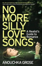 No More Silly Love Songs : A Realist's Guide to Romance - Anouchka Grose