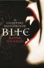 Bite : A Vampire Handbook - Kevin Jackson