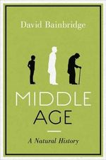 Middle Age : A Natural History - David Bainbridge