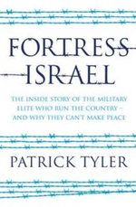 Fortress Israel : The Inside Story of the Military Elite Who Run the Country  -  and Why They Can't Make Peace - Patrick Tyler