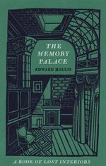 The Memory Palace : A Book of Lost Interiors - Edward Hollis