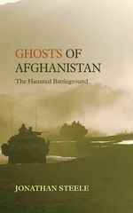 Ghosts of Afghanistan : The Haunted Battleground - Jonathan Steele