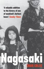 Nagasaki : The Massacre of the Innocent and the Unknowing - Craig Collie