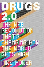 Drugs 2.0 : The Web Revolution That's Changing How the World Gets High - Mike Power