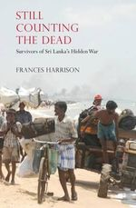 Still Counting the Dead : Survivors of Sri Lanka's Hidden War - Frances Harrison