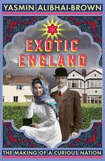 Exotic England : The Making of a Curious Nation - Yasmin Alibhai-Brown
