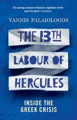 The 13th Labour of Hercules : Inside the Greek Crisis - Yannis Palaiologos
