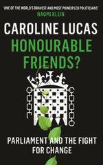 Honourable Friends : Parliament and the Fight for Change - Caroline Lucas