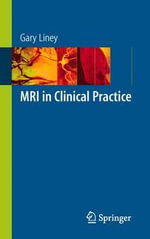 MRI in Clinical Practice - Gary P. Liney