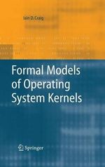 Formal Models of Operating System Kernels - Iain D. Craig