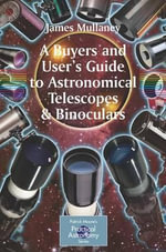 A Buyer's and User's Guide to Astronomical Telescopes & Binoculars - James Mullaney