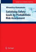 Satisfying Safety Goals by Probabilistic Risk Assessment : Springer Series in Reliability Engineering - Hiromitsu Kumamoto