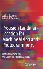 Precision Landmark Location for Machine Vision and Photogrammetry : Finding and Achieving the Maximum Possible Accuracy - Jose A. Gutierrez