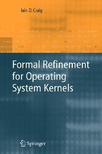 Formal Refinement for Operating System Kernels : Interpretation - Iain D. Craig