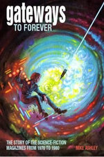 Gateways to Forever: Vol. III : The Story of the Science-Fiction Magazines from 1970 to 1980 - Mike Ashley