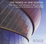 The World in One School : The History and Influence of the Liverpool School of Architecture 1894-2008 - Peter Richmond