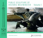 Public Sculpture of Historic Westminster: Volume 1 : Volume 1 - Philip Ward-Jackson