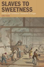 Slaves to Sweetness : British and Caribbean Literatures of Sugar - Carl Plasa