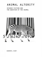 Animal Alterity : Science Fiction and the Question of the Animal - Sherryl Vint