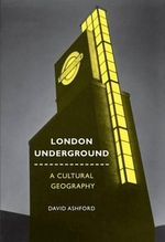 London Underground : A Cultural Geography - David Ashford