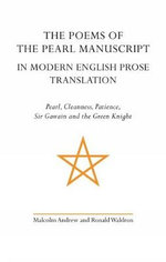 The Poems of the Pearl Manuscript in Modern English Prose Translation : Pearl, Cleanness, Patience, Sir Gawain and the Green Knight
