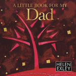A Little Book for My Dad : Helen Exley Giftbooks - Helen Exley