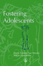 Fostering Adolescents : Research Methods on Placement Success - Elaine Farmer